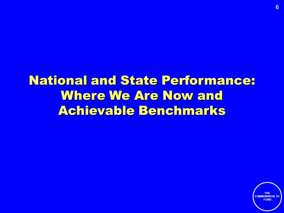 6 National and State Performance: Where We Are Now and Achievable Benchmarks THE COMMONWEALTH FUND