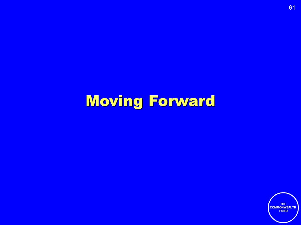 61 Moving Forward THE COMMONWEALTH FUND