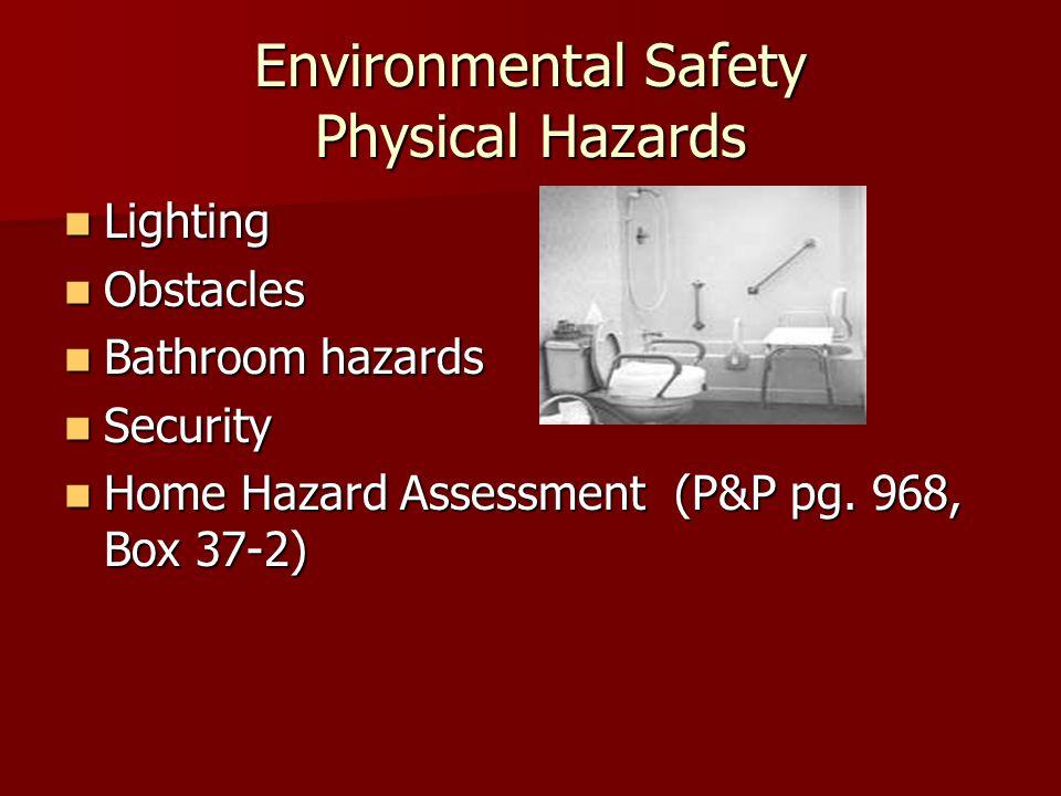 Environmental Safety Physical Hazards Lighting Lighting Obstacles Obstacles Bathroom hazards Bathroom hazards Security Security Home Hazard Assessment (P&P pg.