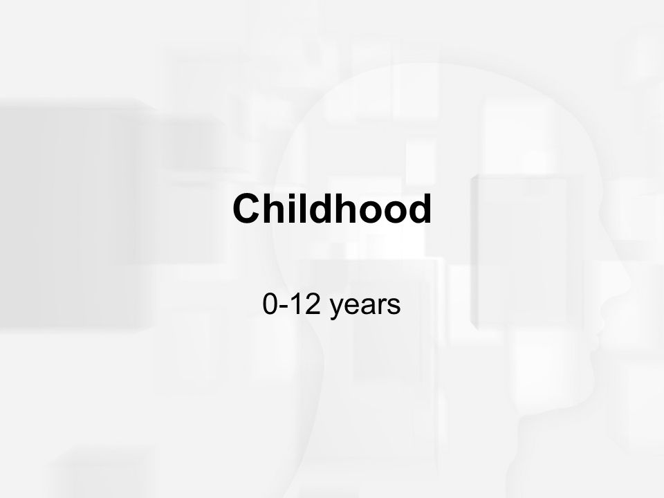 Childhood 0-12 years