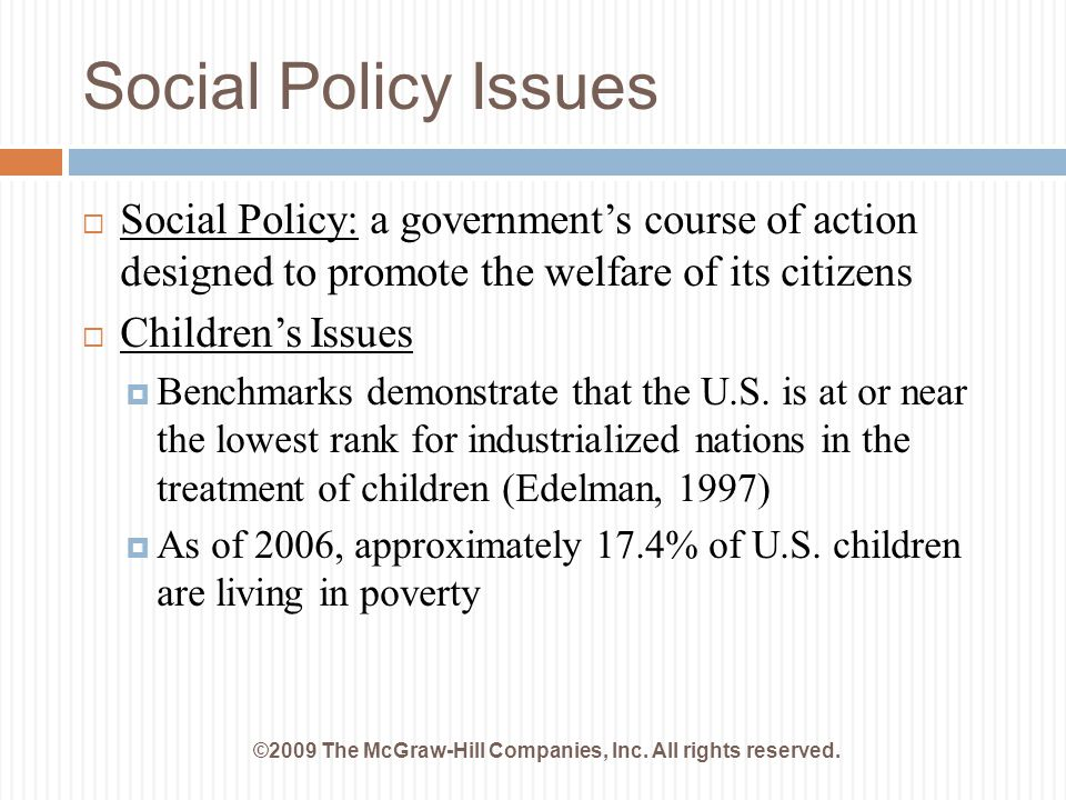 Social Policy Issues ©2009 The McGraw-Hill Companies, Inc. All rights reserved.  Social Policy: a government's course of action designed to promote t