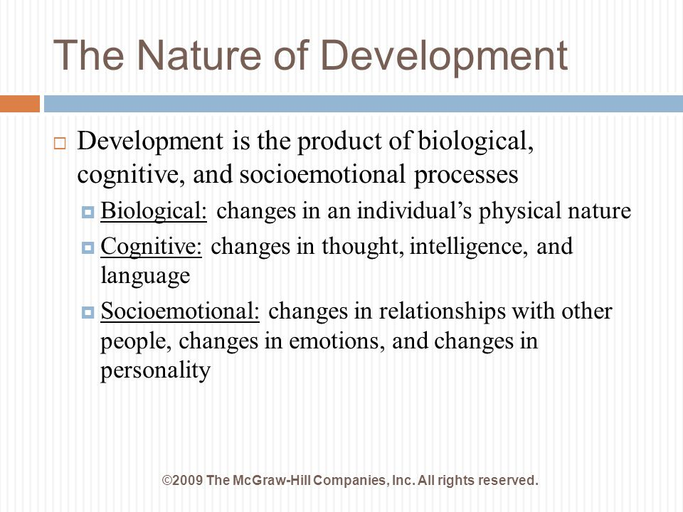 The Nature of Development ©2009 The McGraw-Hill Companies, Inc. All rights reserved.  Development is the product of biological, cognitive, and socioe