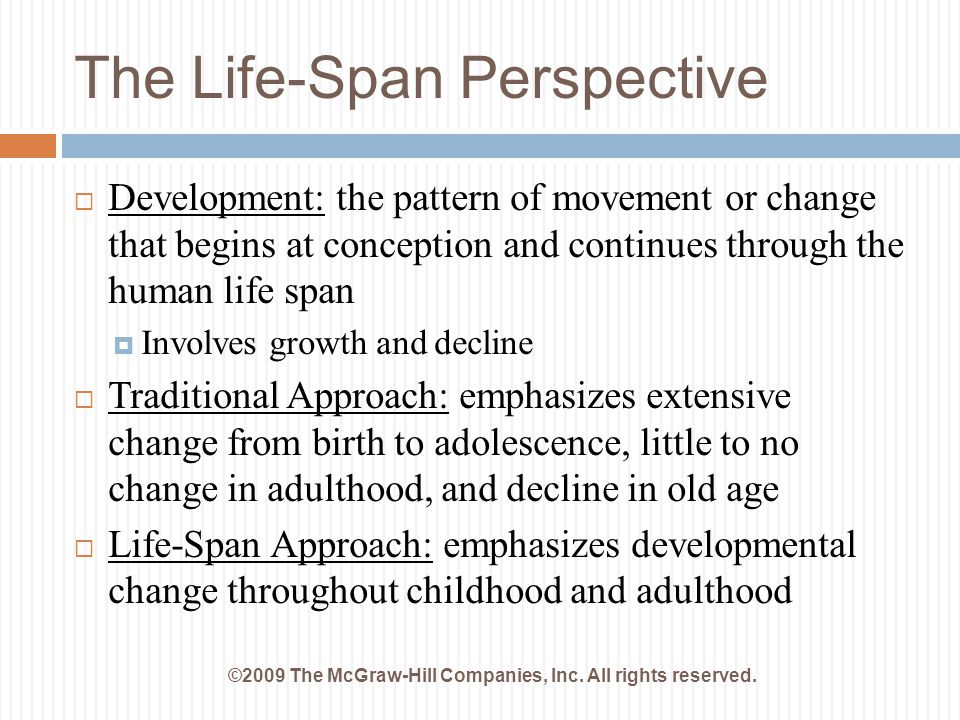 The Life-Span Perspective ©2009 The McGraw-Hill Companies, Inc. All rights reserved.  Development: the pattern of movement or change that begins at c