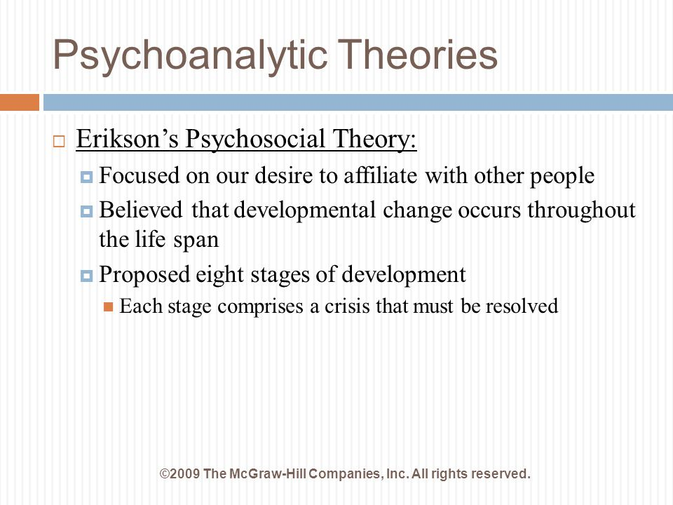 Psychoanalytic Theories ©2009 The McGraw-Hill Companies, Inc. All rights reserved.  Erikson's Psychosocial Theory:  Focused on our desire to affilia