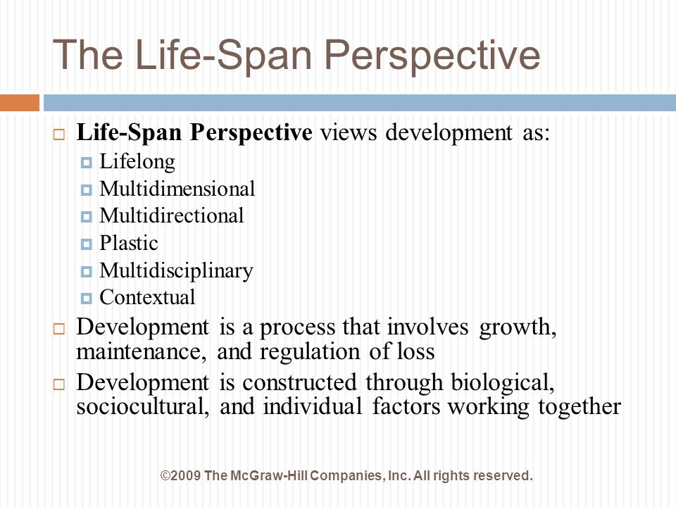 The Life-Span Perspective ©2009 The McGraw-Hill Companies, Inc. All rights reserved.  Life-Span Perspective views development as:  Lifelong  Multid