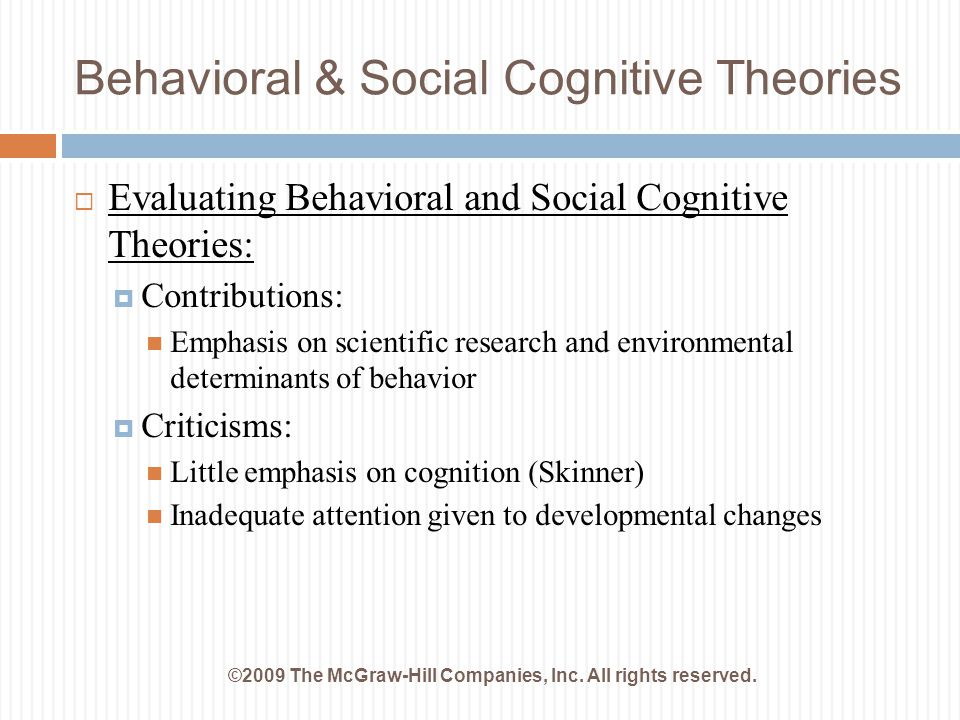 Behavioral & Social Cognitive Theories ©2009 The McGraw-Hill Companies, Inc. All rights reserved.  Evaluating Behavioral and Social Cognitive Theorie