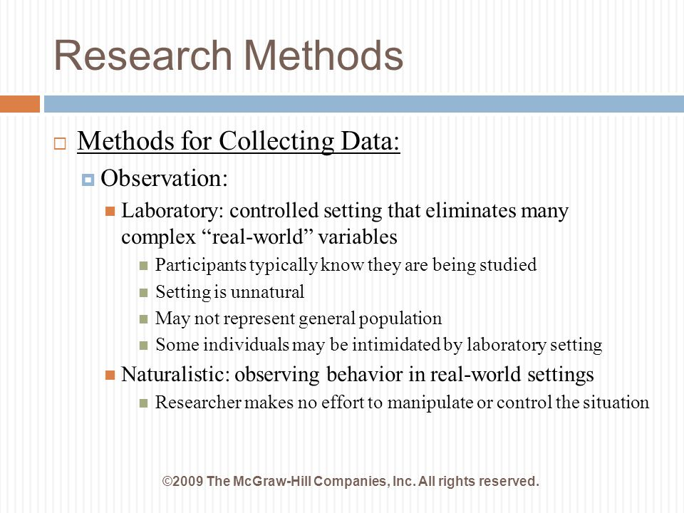 Research Methods ©2009 The McGraw-Hill Companies, Inc. All rights reserved.  Methods for Collecting Data:  Observation: Laboratory: controlled setti