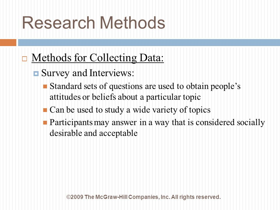 Research Methods ©2009 The McGraw-Hill Companies, Inc. All rights reserved.  Methods for Collecting Data:  Survey and Interviews: Standard sets of q