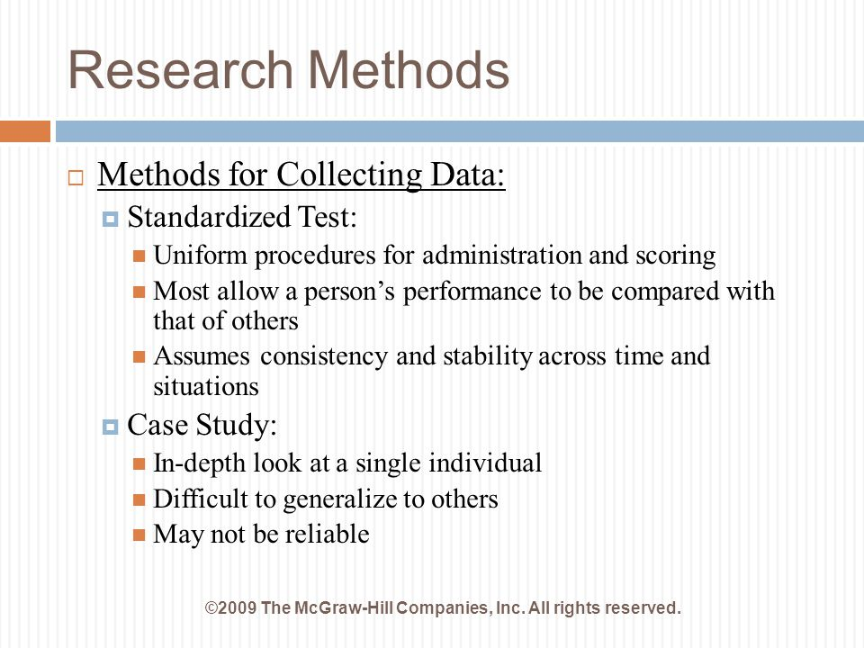 Research Methods ©2009 The McGraw-Hill Companies, Inc. All rights reserved.  Methods for Collecting Data:  Standardized Test: Uniform procedures for