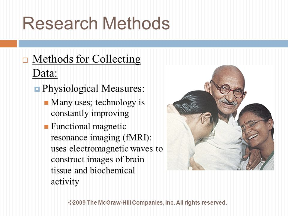 Research Methods  Methods for Collecting Data:  Physiological Measures: Many uses; technology is constantly improving Functional magnetic resonance