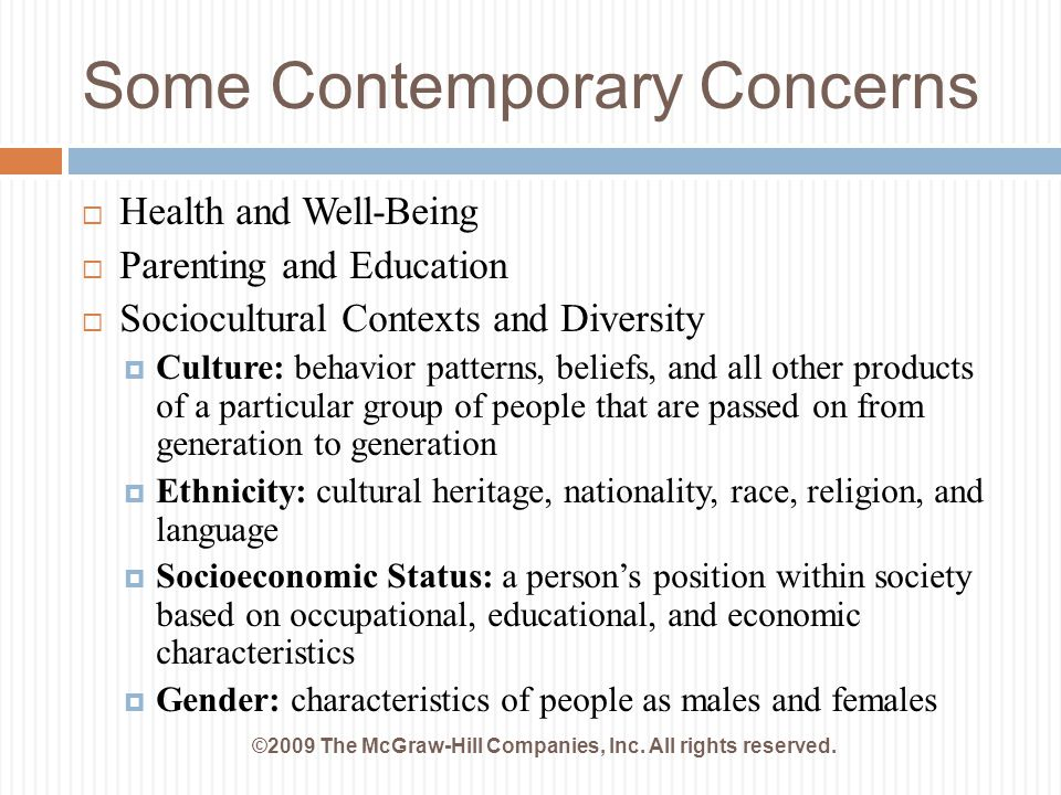 Some Contemporary Concerns ©2009 The McGraw-Hill Companies, Inc. All rights reserved.  Health and Well-Being  Parenting and Education  Sociocultura
