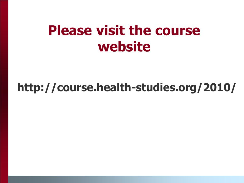 Please visit the course website http://course.health-studies.org/2010/