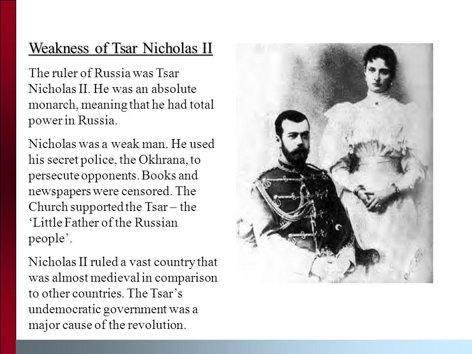 Weakness of Tsar Nicholas II The ruler of Russia was Tsar Nicholas II.