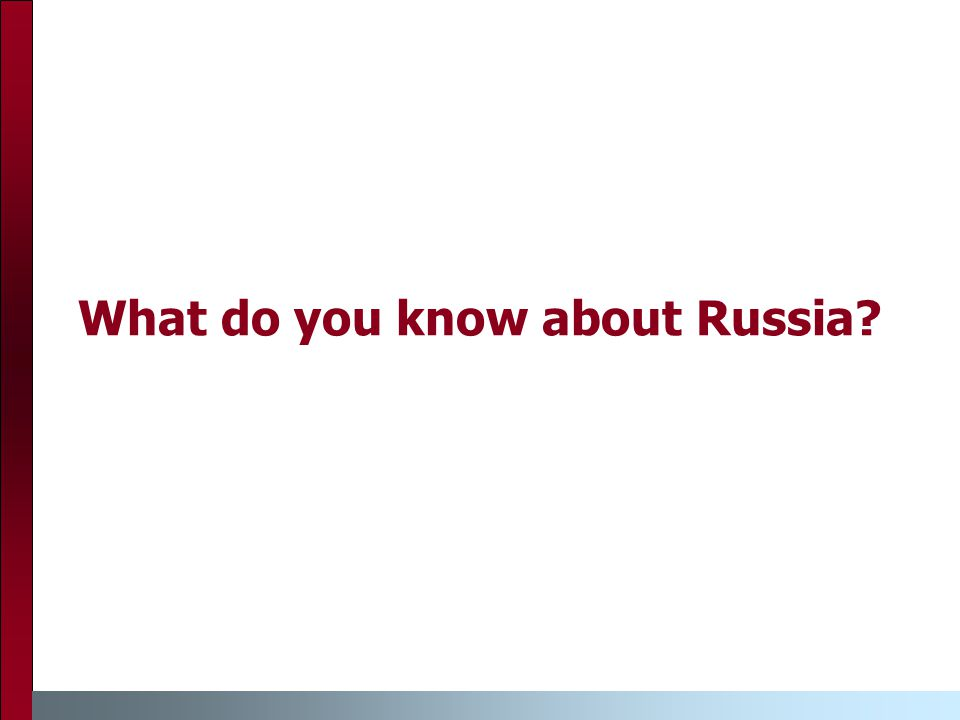 What do you know about Russia