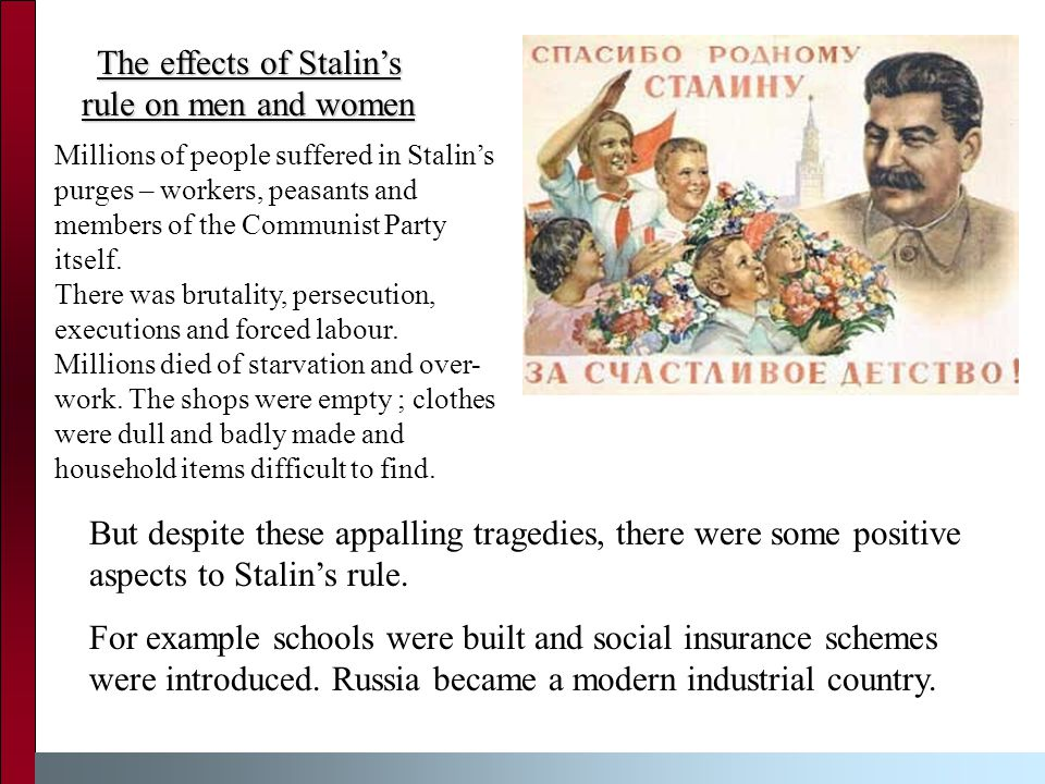 But despite these appalling tragedies, there were some positive aspects to Stalin's rule.