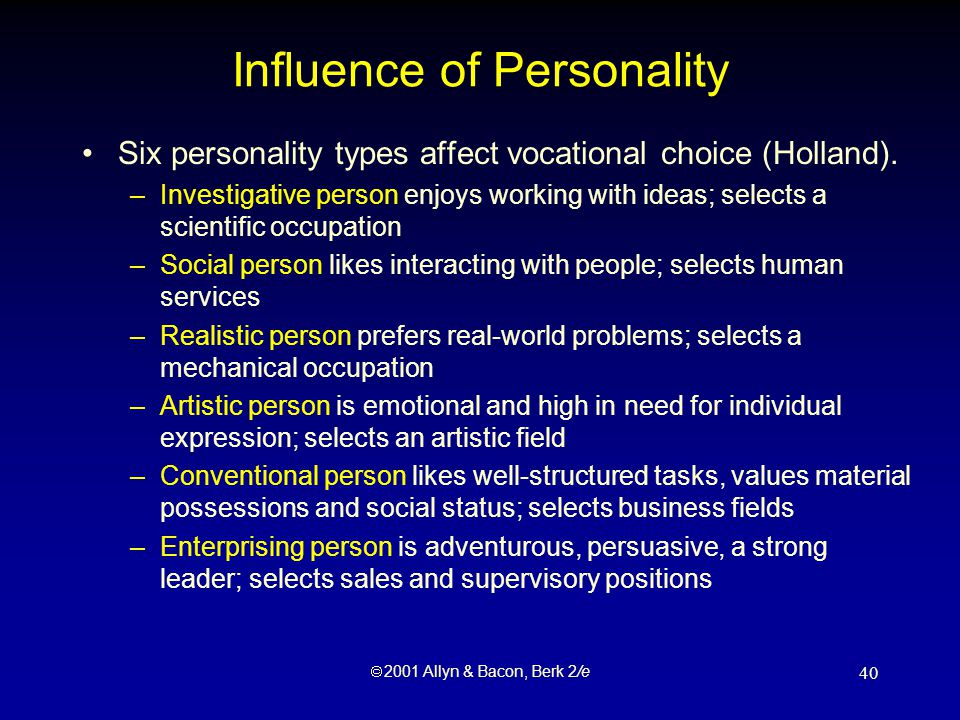  2001 Allyn & Bacon, Berk 2/e 40 Influence of Personality Six personality types affect vocational choice (Holland).