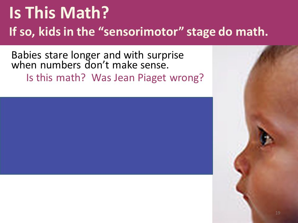 """Is This Math? If so, kids in the """"sensorimotor"""" stage do math. Babies stare longer and with surprise when numbers don't make sense. Is this math? Was"""