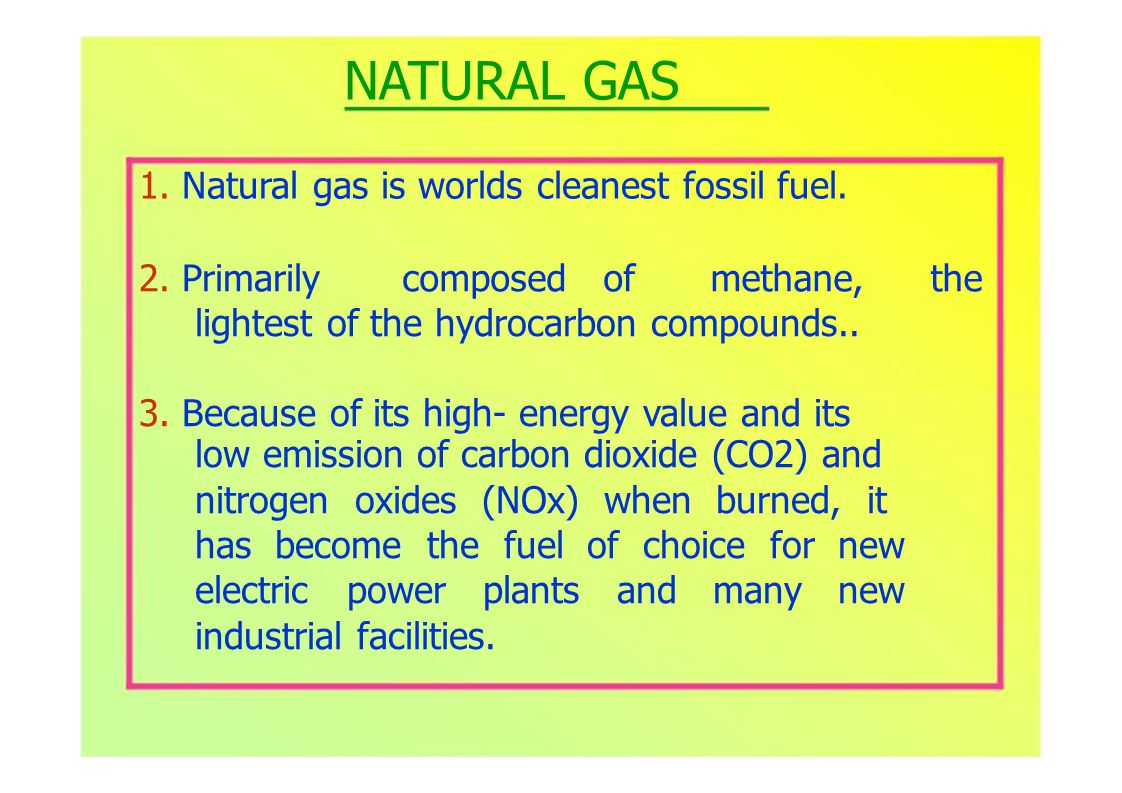 2. Primarilycomposed ofmethane,the NATURAL GAS 1.