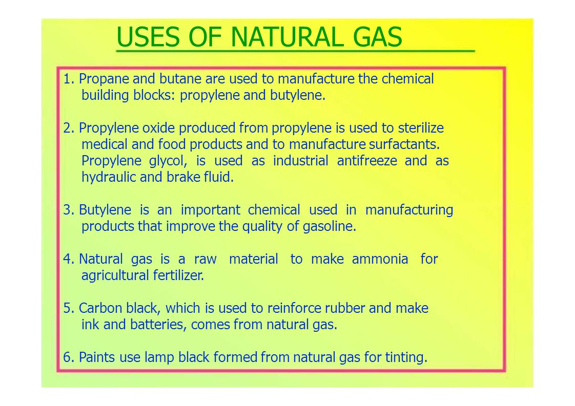1. Propane and butane are used to manufacture the chemical building blocks: propylene and butylene.