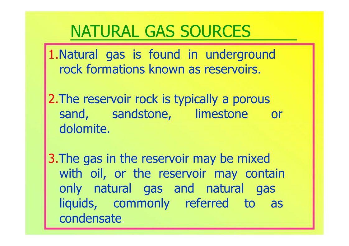 1.Natural gas is found in underground rock formations known as reservoirs.