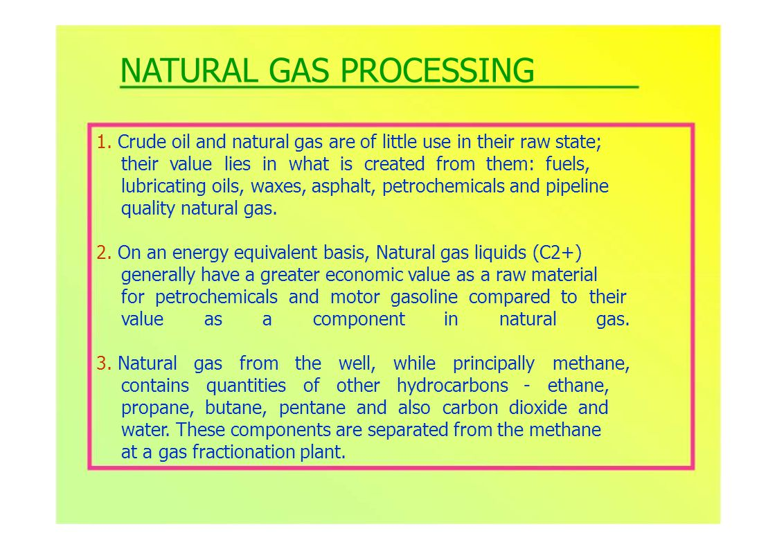 extract natural gas liquids from natural gasafter fractionation where the mixed hydrocarbon liquid are separated into the purity NGL products of ethane, propane, normal butane, isobutane and natural gasoline.