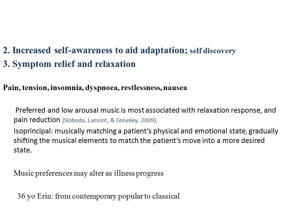 2. Increased self-awareness to aid adaptation; self discovery 3.