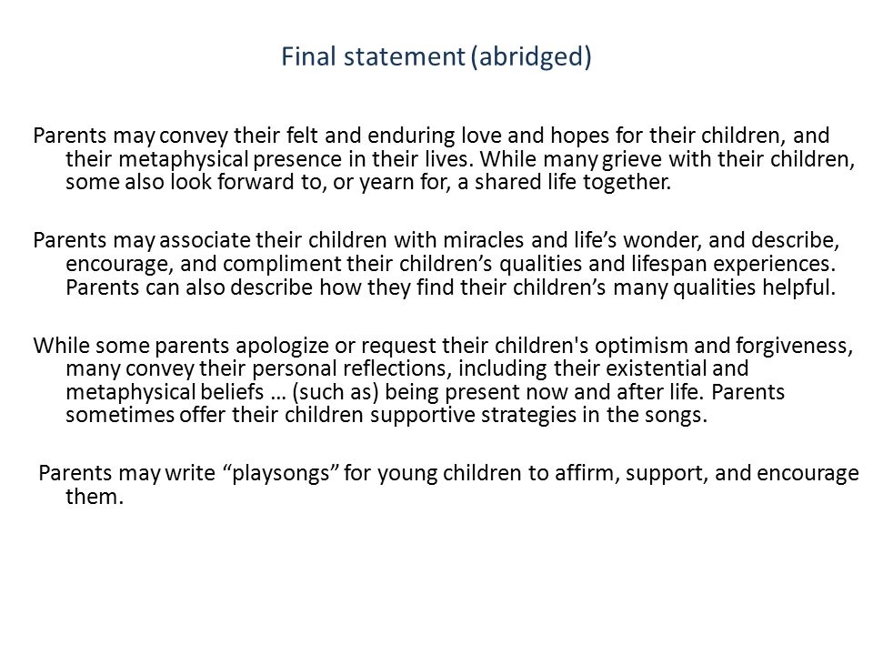 Final statement (abridged) Parents may convey their felt and enduring love and hopes for their children, and their metaphysical presence in their lives.