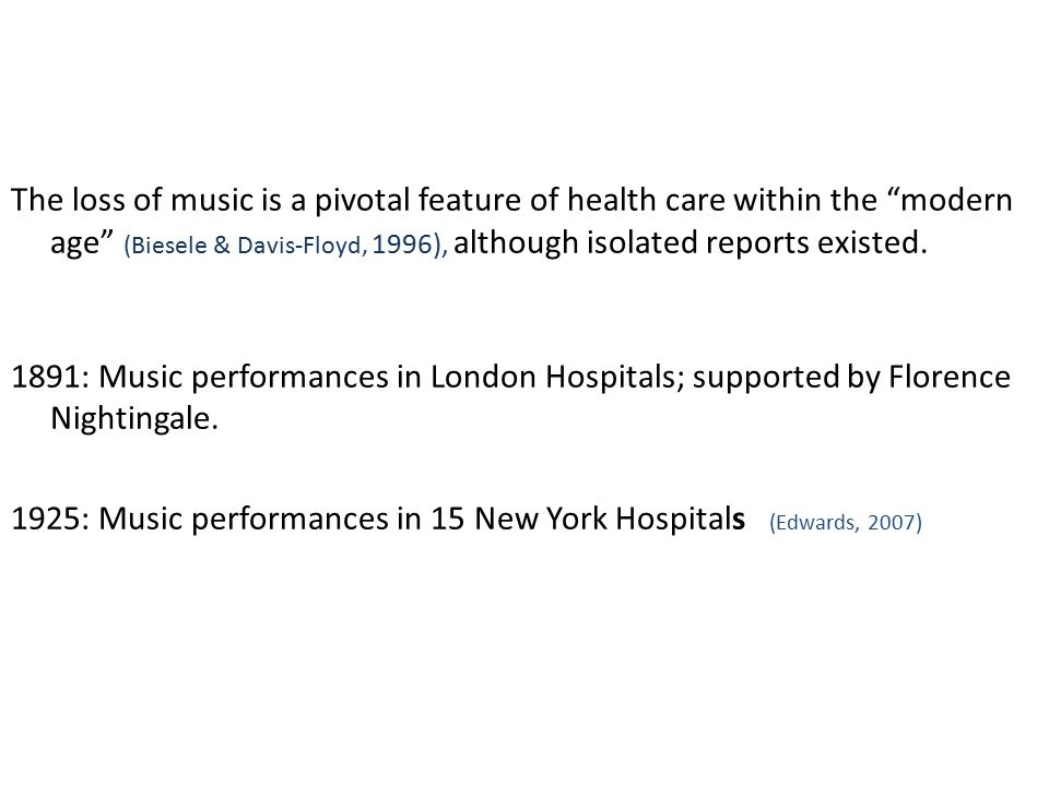 The loss of music is a pivotal feature of health care within the modern age (Biesele & Davis-Floyd, 1996), although isolated reports existed.