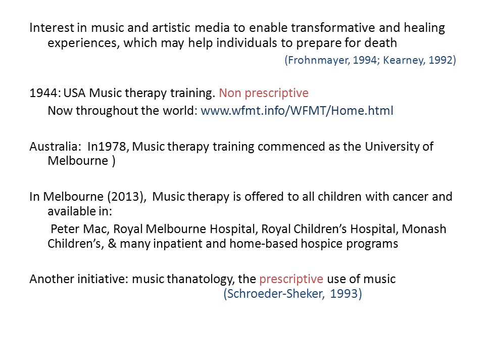 Interest in music and artistic media to enable transformative and healing experiences, which may help individuals to prepare for death (Frohnmayer, 1994; Kearney, 1992) 1944: USA Music therapy training.
