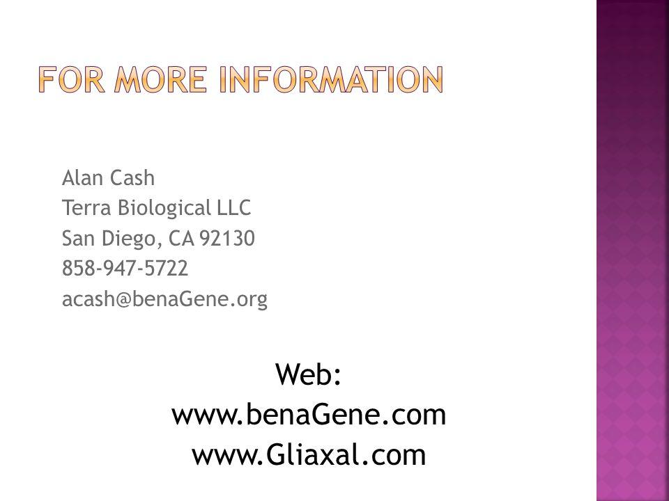 Alan Cash Terra Biological LLC San Diego, CA 92130 858-947-5722 acash@benaGene.org Web: www.benaGene.com www.Gliaxal.com
