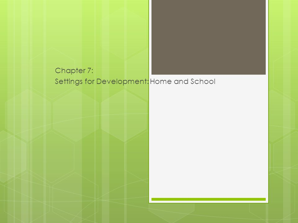 Chapter 7: Settings for Development: Home and School