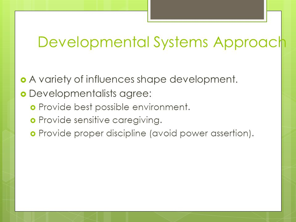 Developmental Systems Approach  A variety of influences shape development.