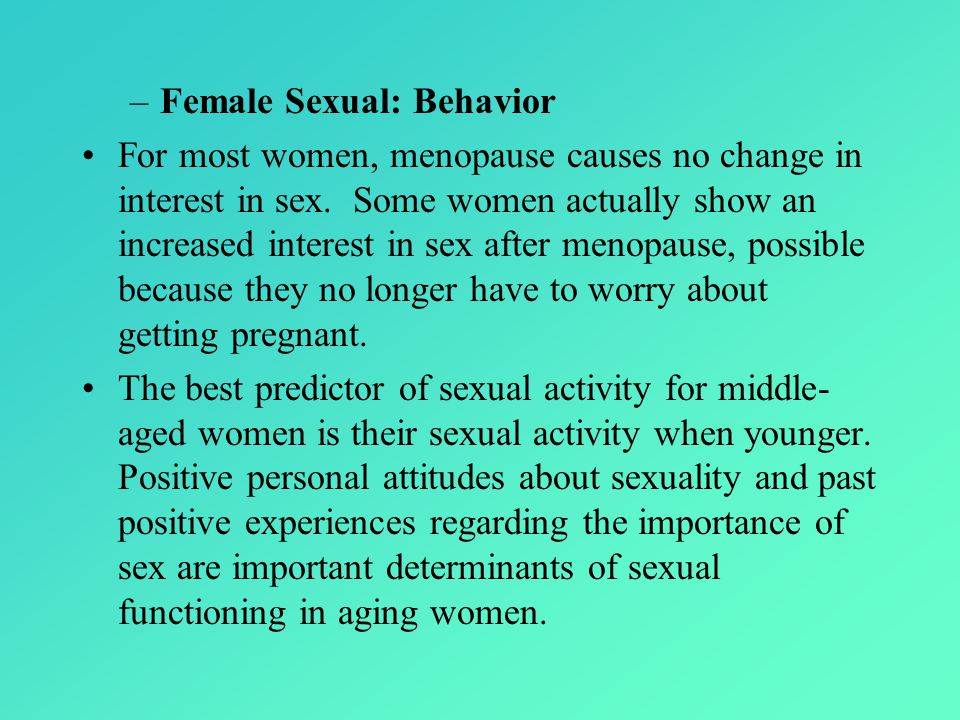 –Female Sexual: Behavior For most women, menopause causes no change in interest in sex.