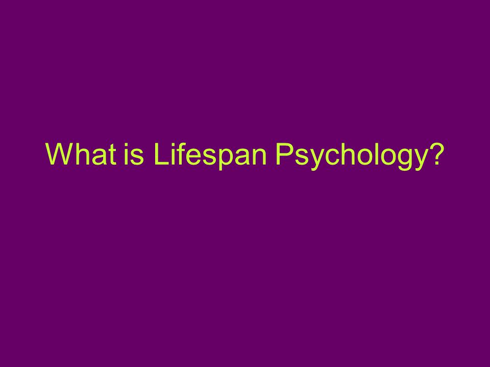 What is Lifespan Psychology