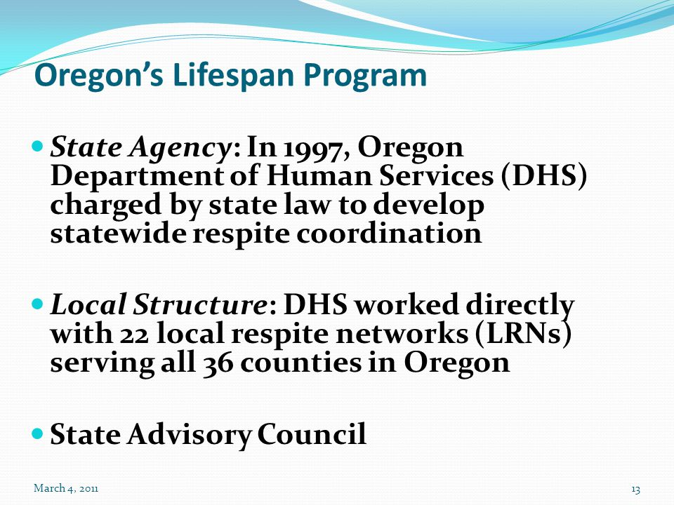 Oregon's Lifespan Program State Agency: In 1997, Oregon Department of Human Services (DHS) charged by state law to develop statewide respite coordinat