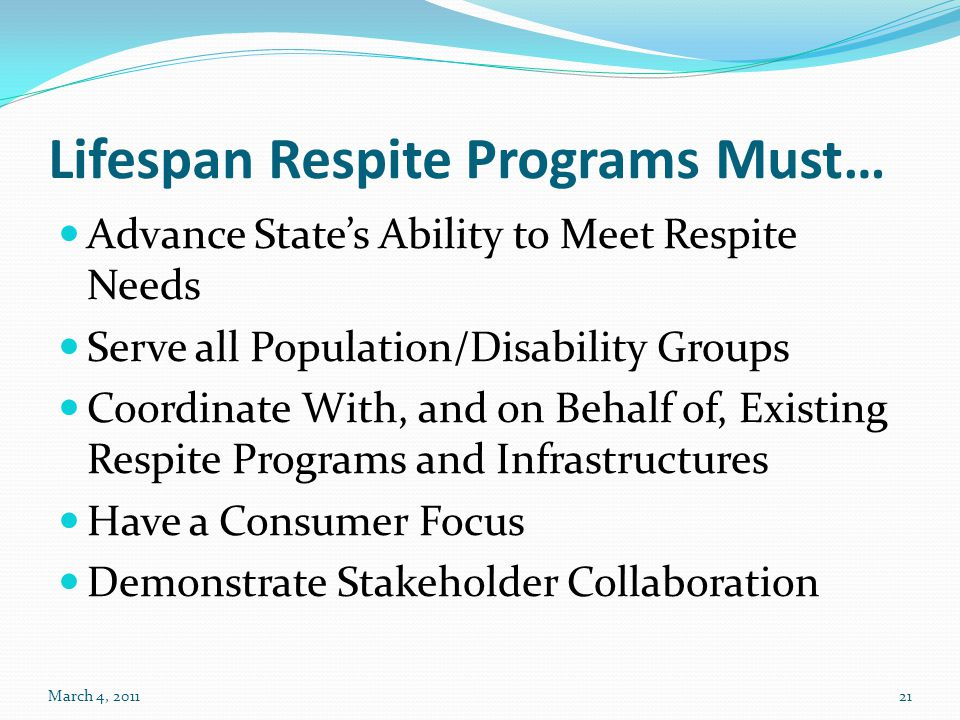 21 Lifespan Respite Programs Must… Advance State's Ability to Meet Respite Needs Serve all Population/Disability Groups Coordinate With, and on Behalf