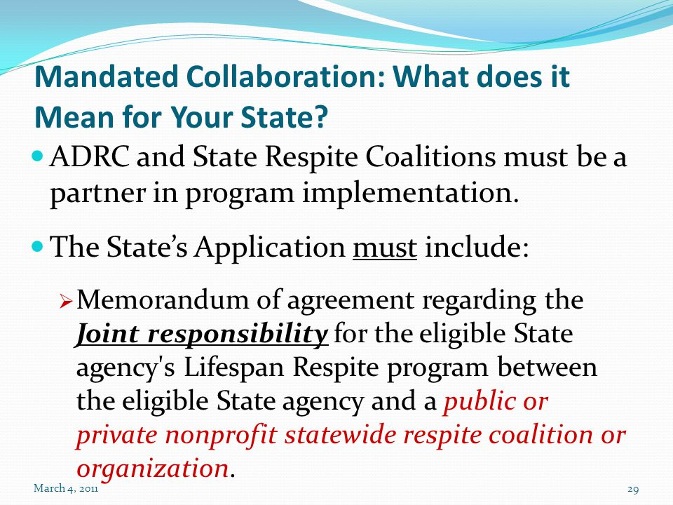 Mandated Collaboration: What does it Mean for Your State? ADRC and State Respite Coalitions must be a partner in program implementation. The State's A