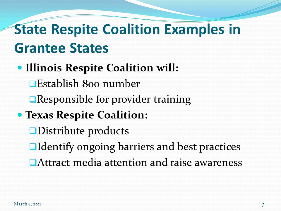 State Respite Coalition Examples in Grantee States Illinois Respite Coalition will:  Establish 800 number  Responsible for provider training Texas R