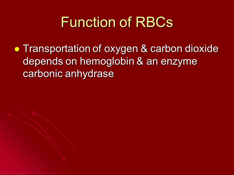 Function of RBCs Transportation of oxygen & carbon dioxide depends on hemoglobin & an enzyme carbonic anhydrase Transportation of oxygen & carbon dioxide depends on hemoglobin & an enzyme carbonic anhydrase