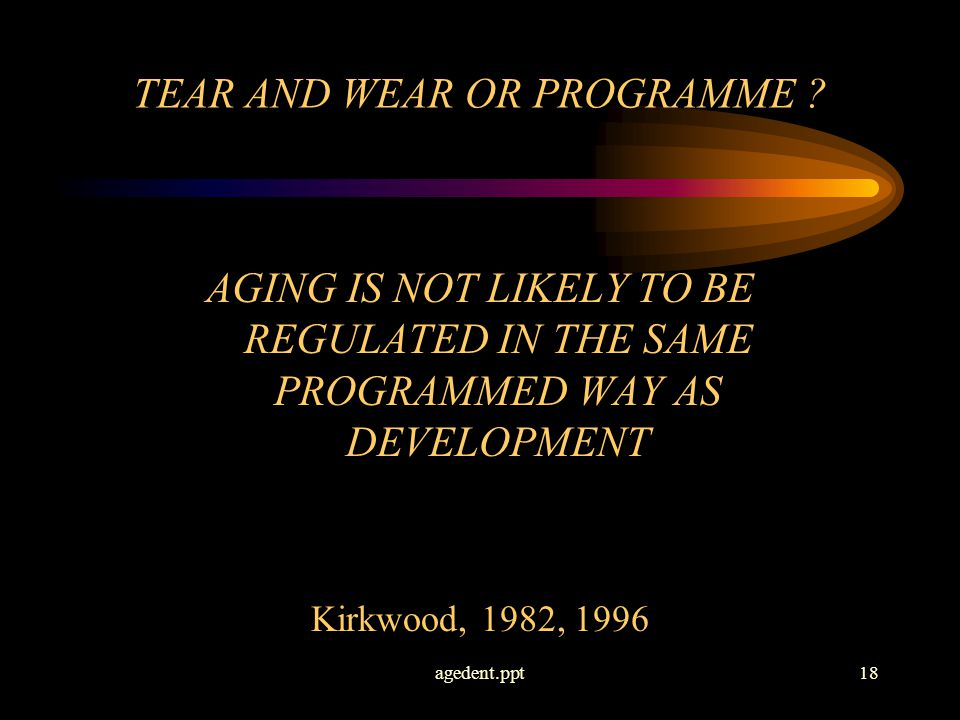 agedent.ppt18 TEAR AND WEAR OR PROGRAMME .
