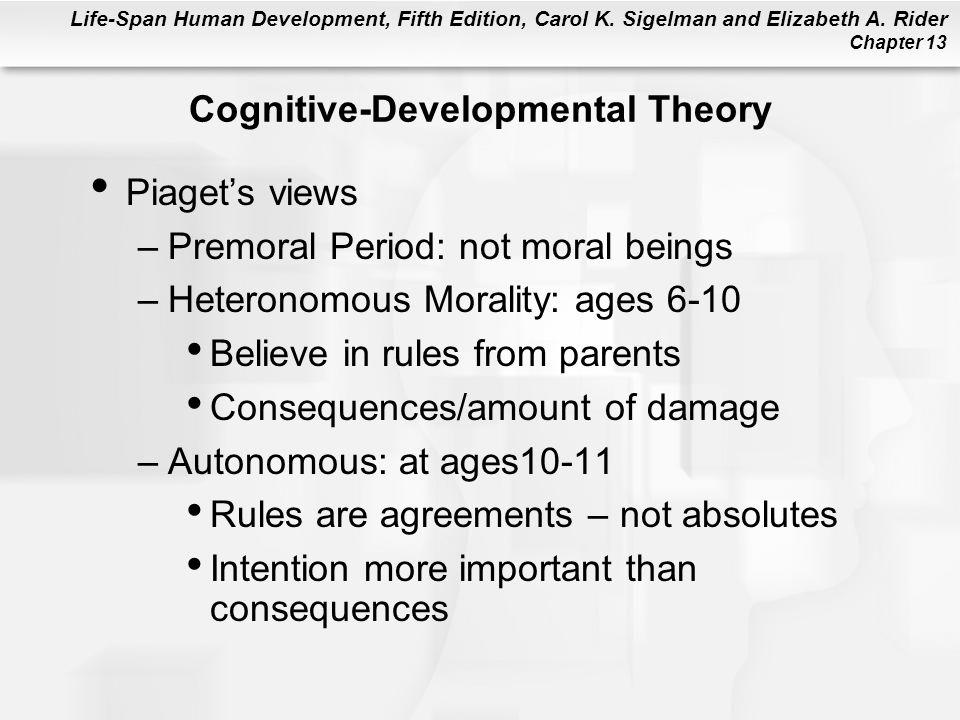 Life-Span Human Development, Fifth Edition, Carol K. Sigelman and Elizabeth A. Rider Chapter 13 Cognitive-Developmental Theory Piaget's views –Premora