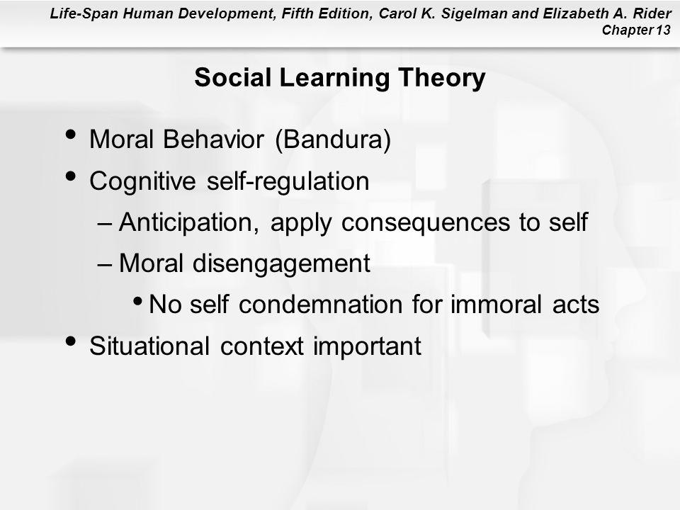 Life-Span Human Development, Fifth Edition, Carol K. Sigelman and Elizabeth A. Rider Chapter 13 Social Learning Theory Moral Behavior (Bandura) Cognit