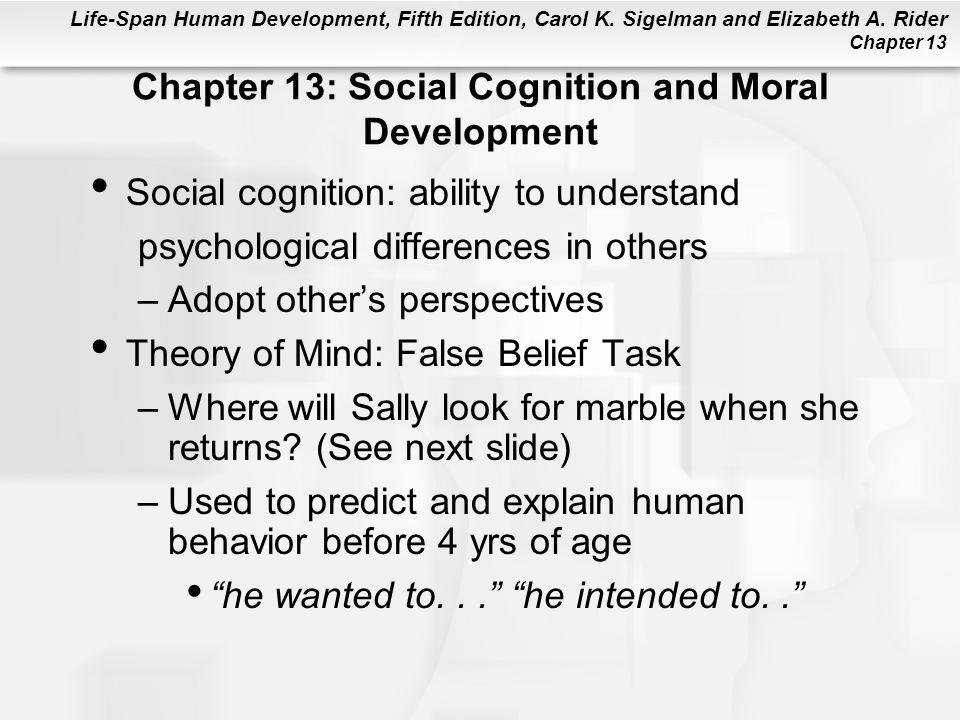 Life-Span Human Development, Fifth Edition, Carol K. Sigelman and Elizabeth A. Rider Chapter 13 Chapter 13: Social Cognition and Moral Development Soc