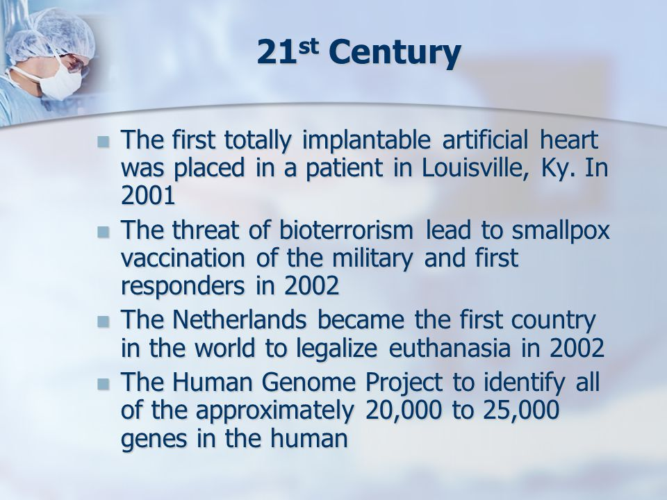21 st Century The first totally implantable artificial heart was placed in a patient in Louisville, Ky. In 2001 The first totally implantable artifici