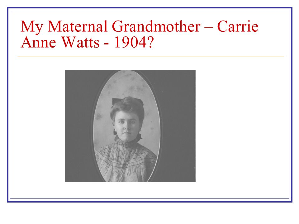 My Maternal Grandmother – Carrie Anne Watts - 1904
