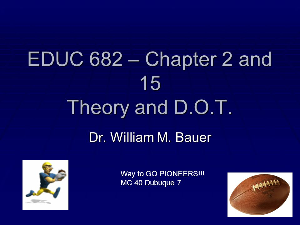 EDUC 682 – Chapter 2 and 15 Theory and D.O.T.Dr. William M.