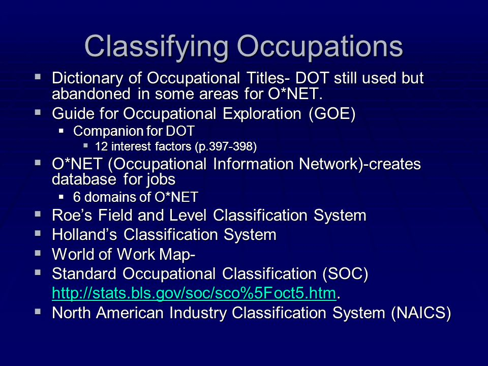 Classifying Occupations  Dictionary of Occupational Titles- DOT still used but abandoned in some areas for O*NET.