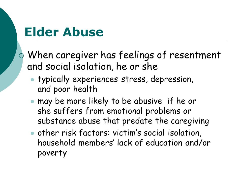  When caregiver has feelings of resentment and social isolation, he or she typically experiences stress, depression, and poor health may be more like