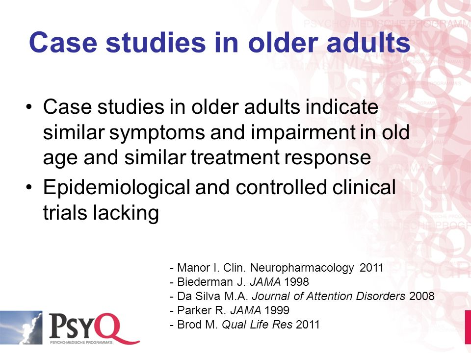 Case studies in older adults Case studies in older adults indicate similar symptoms and impairment in old age and similar treatment response Epidemiol
