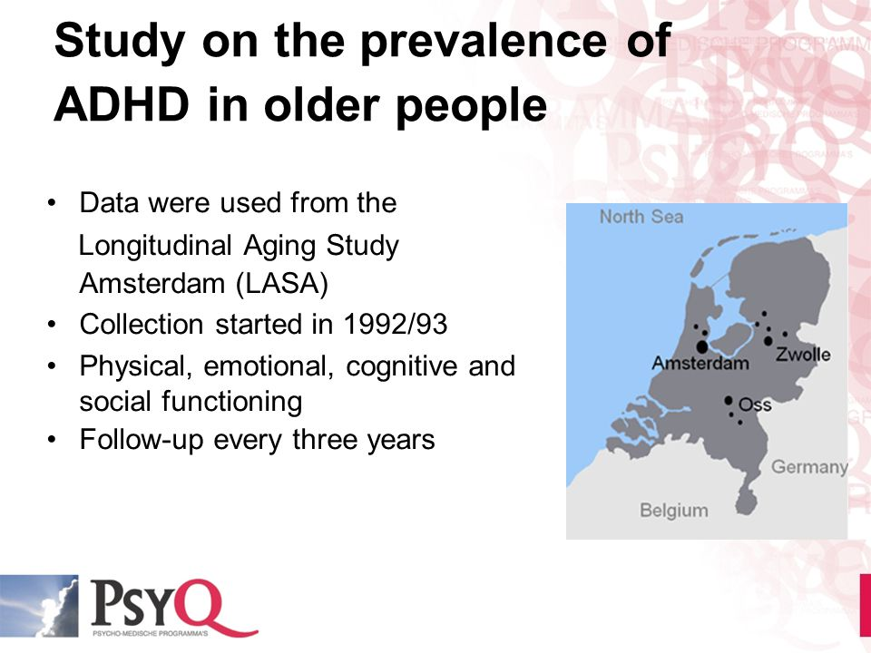Study on the prevalence of ADHD in older people Data were used from the Longitudinal Aging Study Amsterdam (LASA) Collection started in 1992/93 Physic